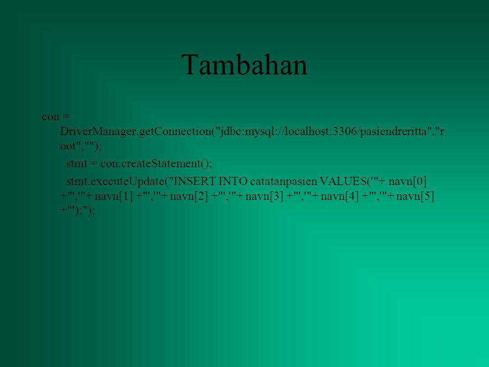 Tambahan con = DriverManager.getConnection( jdbc:mysql://localhost:3306/pasiendreritta , root , );