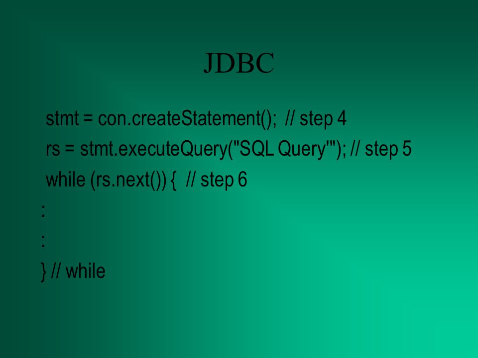 JDBC stmt = con.createStatement(); // step 4
