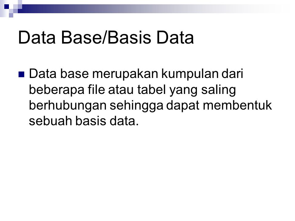 Data Base/Basis Data Data base merupakan kumpulan dari beberapa file atau tabel yang saling berhubungan sehingga dapat membentuk sebuah basis data.