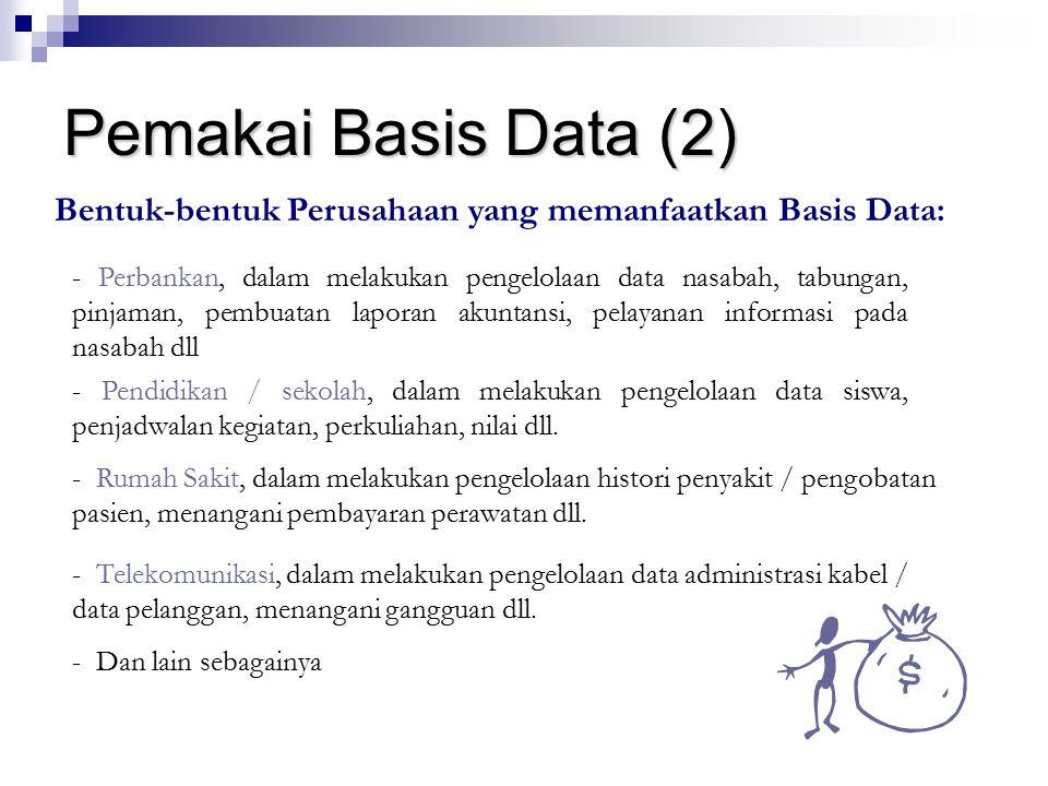 Pemakai Basis Data (2) Bentuk-bentuk Perusahaan yang memanfaatkan Basis Data: