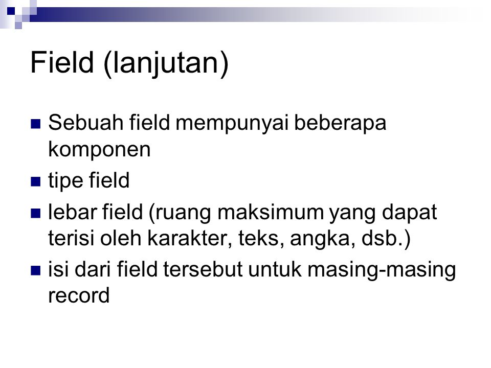 Field (lanjutan) Sebuah field mempunyai beberapa komponen tipe field