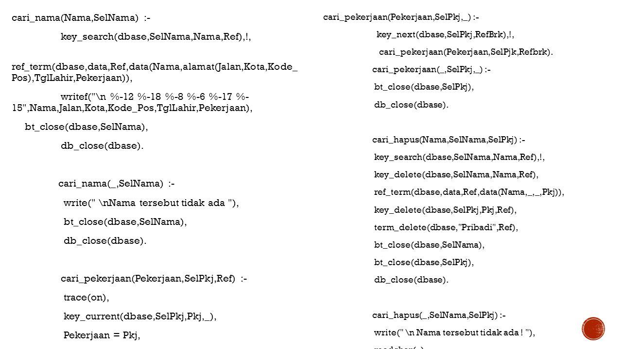 cari_nama(Nama,SelNama) :- key_search(dbase,SelNama,Nama,Ref),