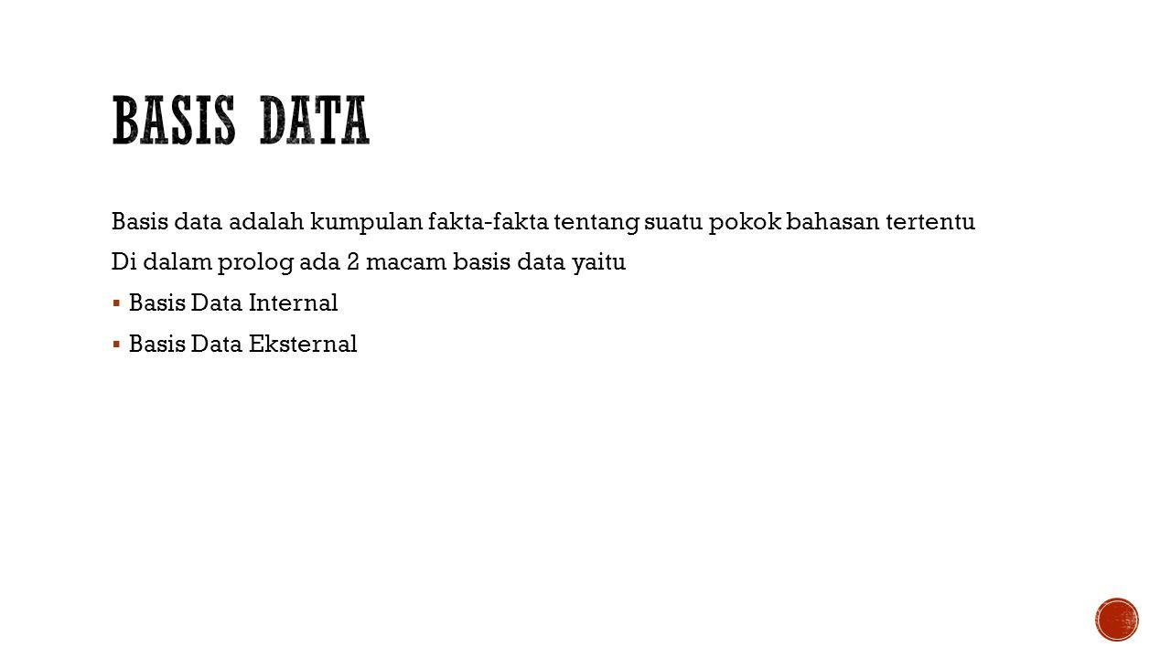 Basis data Basis data adalah kumpulan fakta-fakta tentang suatu pokok bahasan tertentu. Di dalam prolog ada 2 macam basis data yaitu.