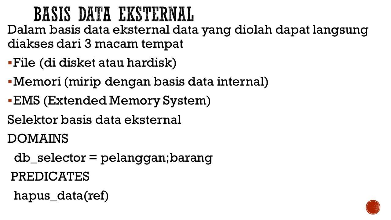 Basis data eksternal Dalam basis data eksternal data yang diolah dapat langsung diakses dari 3 macam tempat.