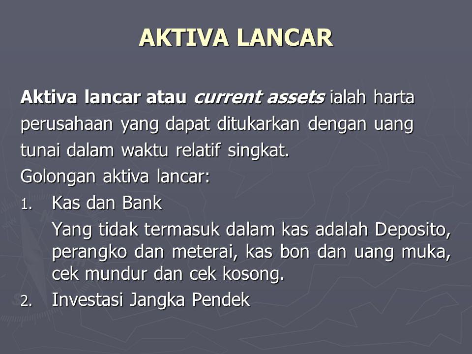 AKTIVA LANCAR Aktiva lancar atau current assets ialah harta