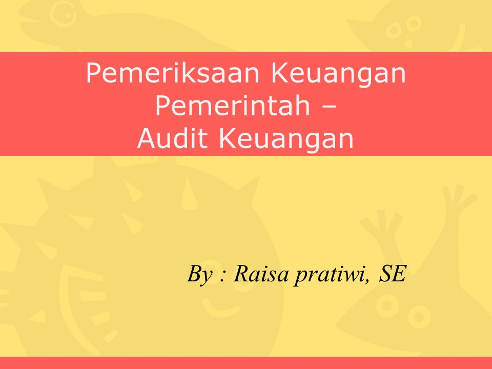Pemeriksaan Keuangan Pemerintah – Audit Keuangan