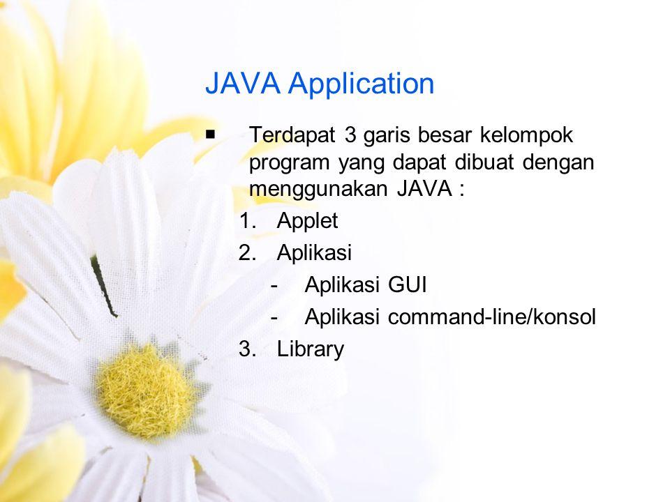 JAVA Application Terdapat 3 garis besar kelompok program yang dapat dibuat dengan menggunakan JAVA :