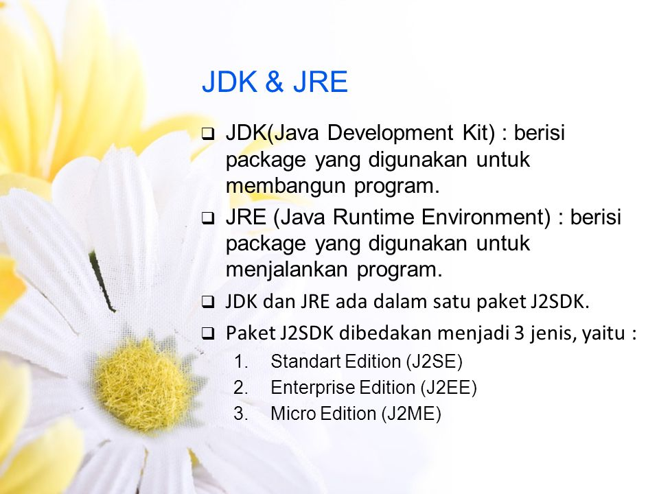 JDK & JRE JDK(Java Development Kit) : berisi package yang digunakan untuk membangun program.