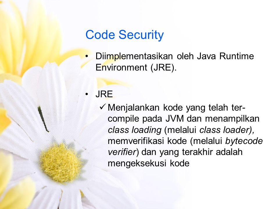 Code Security Diimplementasikan oleh Java Runtime Environment (JRE).