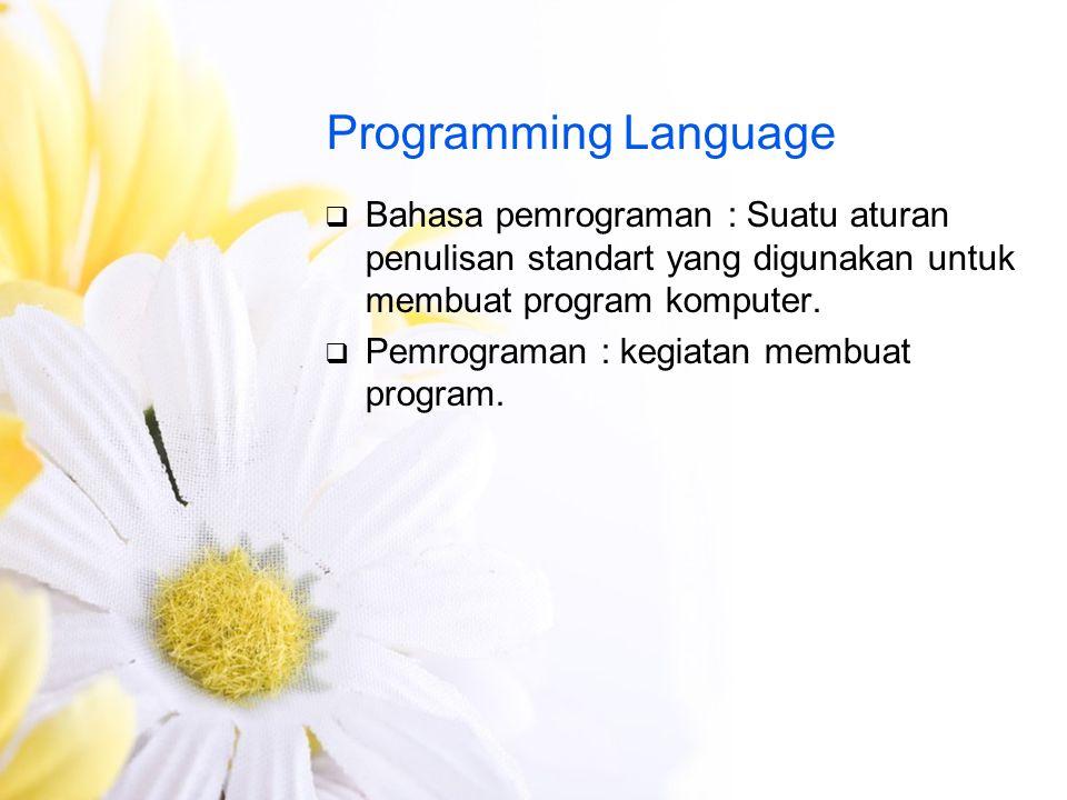 Programming Language Bahasa pemrograman : Suatu aturan penulisan standart yang digunakan untuk membuat program komputer.