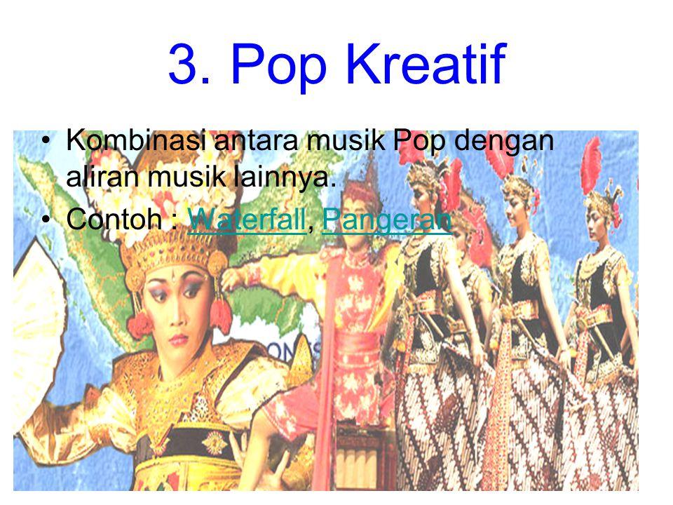 3. Pop Kreatif Kombinasi antara musik Pop dengan aliran musik lainnya.