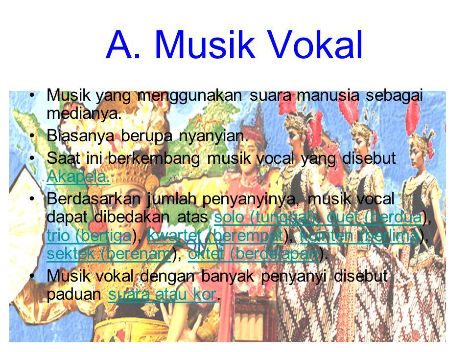 A. Musik Vokal Musik yang menggunakan suara manusia sebagai medianya.