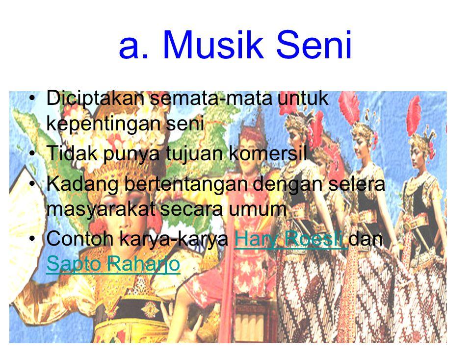 a. Musik Seni Diciptakan semata-mata untuk kepentingan seni