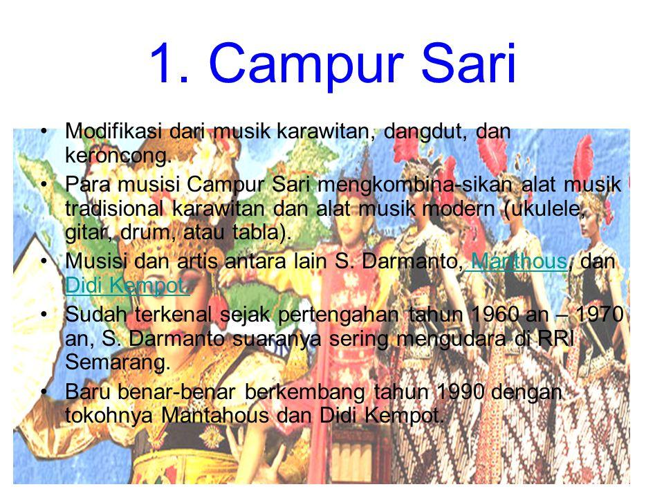 1. Campur Sari Modifikasi dari musik karawitan, dangdut, dan keroncong.