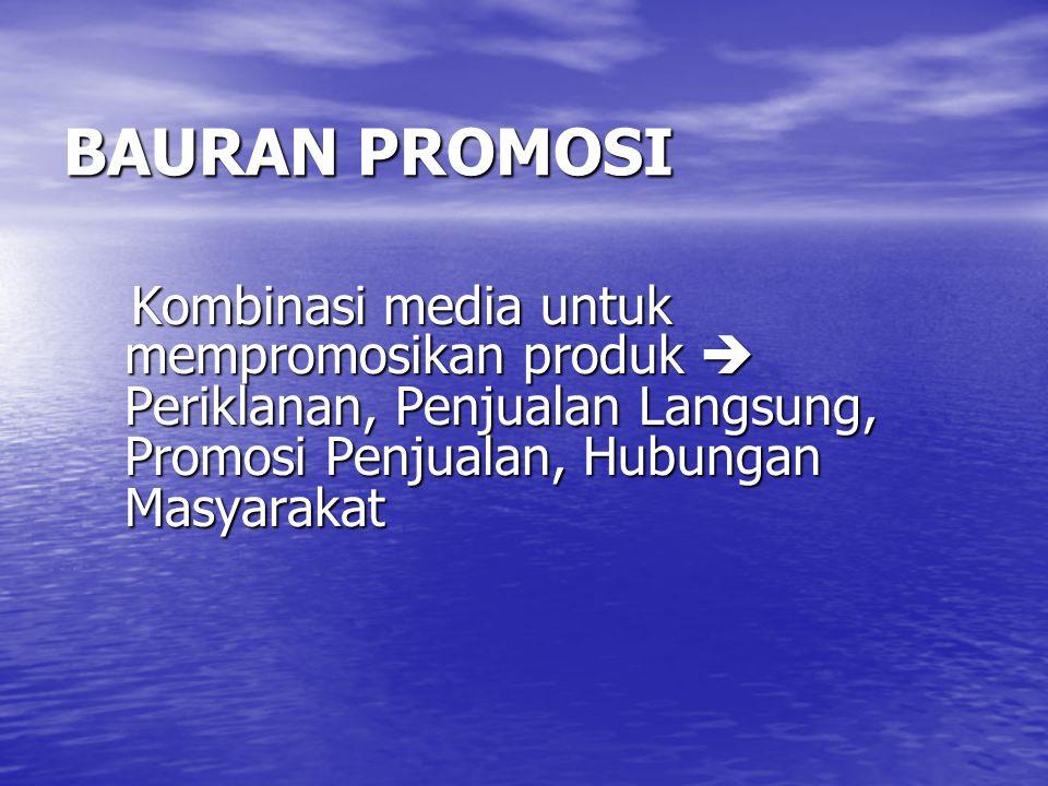 BAURAN PROMOSI Kombinasi media untuk mempromosikan produk  Periklanan, Penjualan Langsung, Promosi Penjualan, Hubungan Masyarakat.