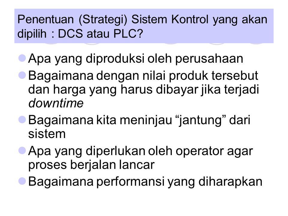 Penentuan (Strategi) Sistem Kontrol yang akan dipilih : DCS atau PLC