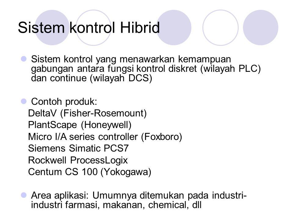 Sistem kontrol Hibrid Sistem kontrol yang menawarkan kemampuan gabungan antara fungsi kontrol diskret (wilayah PLC) dan continue (wilayah DCS)