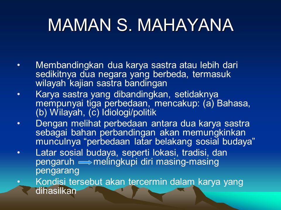 MAMAN S. MAHAYANA Membandingkan dua karya sastra atau lebih dari sedikitnya dua negara yang berbeda, termasuk wilayah kajian sastra bandingan.