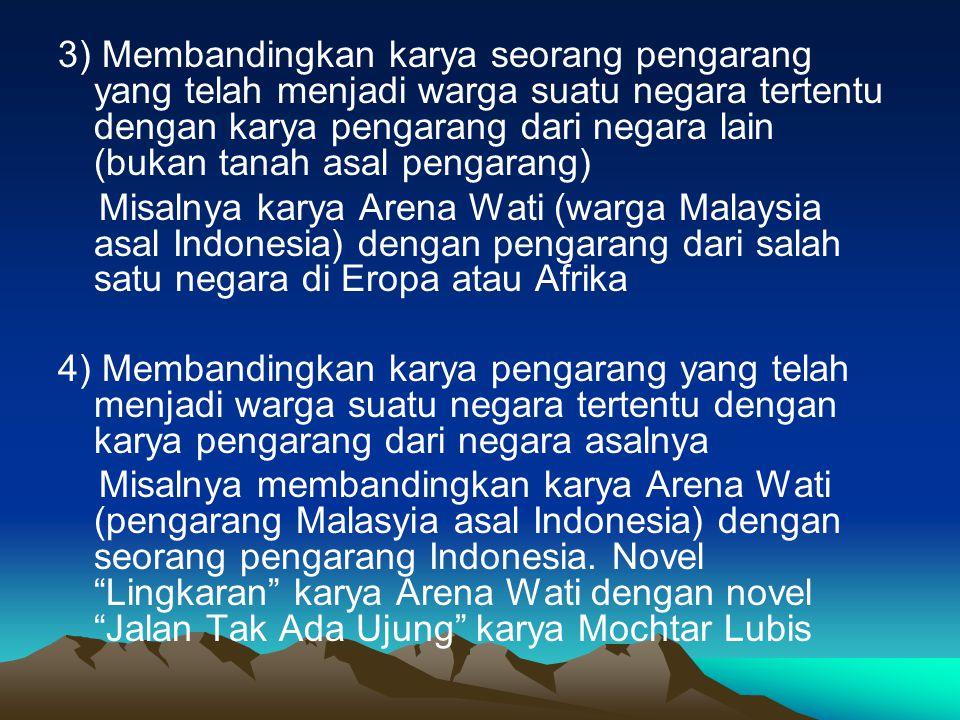 3) Membandingkan karya seorang pengarang yang telah menjadi warga suatu negara tertentu dengan karya pengarang dari negara lain (bukan tanah asal pengarang)