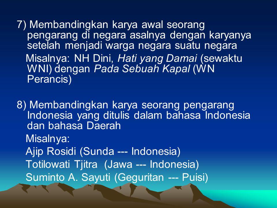 7) Membandingkan karya awal seorang pengarang di negara asalnya dengan karyanya setelah menjadi warga negara suatu negara