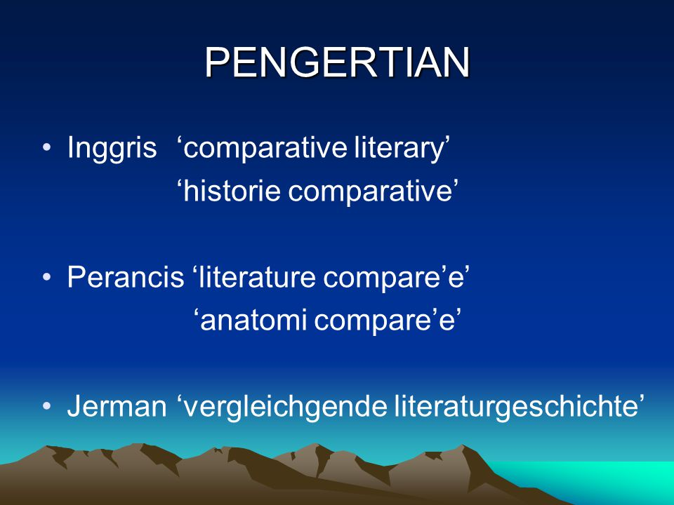 PENGERTIAN Inggris 'comparative literary' 'historie comparative'