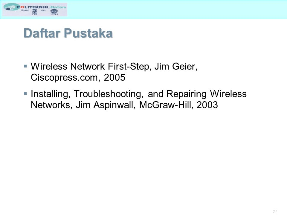 Daftar Pustaka Wireless Network First-Step, Jim Geier, Ciscopress.com, 2005.