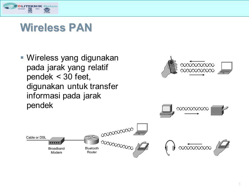 Wireless PAN Wireless yang digunakan pada jarak yang relatif pendek < 30 feet, digunakan untuk transfer informasi pada jarak pendek.