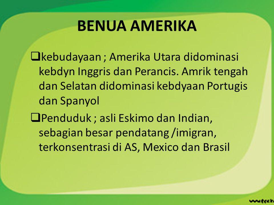 BENUA AMERIKA kebudayaan ; Amerika Utara didominasi kebdyn Inggris dan Perancis. Amrik tengah dan Selatan didominasi kebdyaan Portugis dan Spanyol.