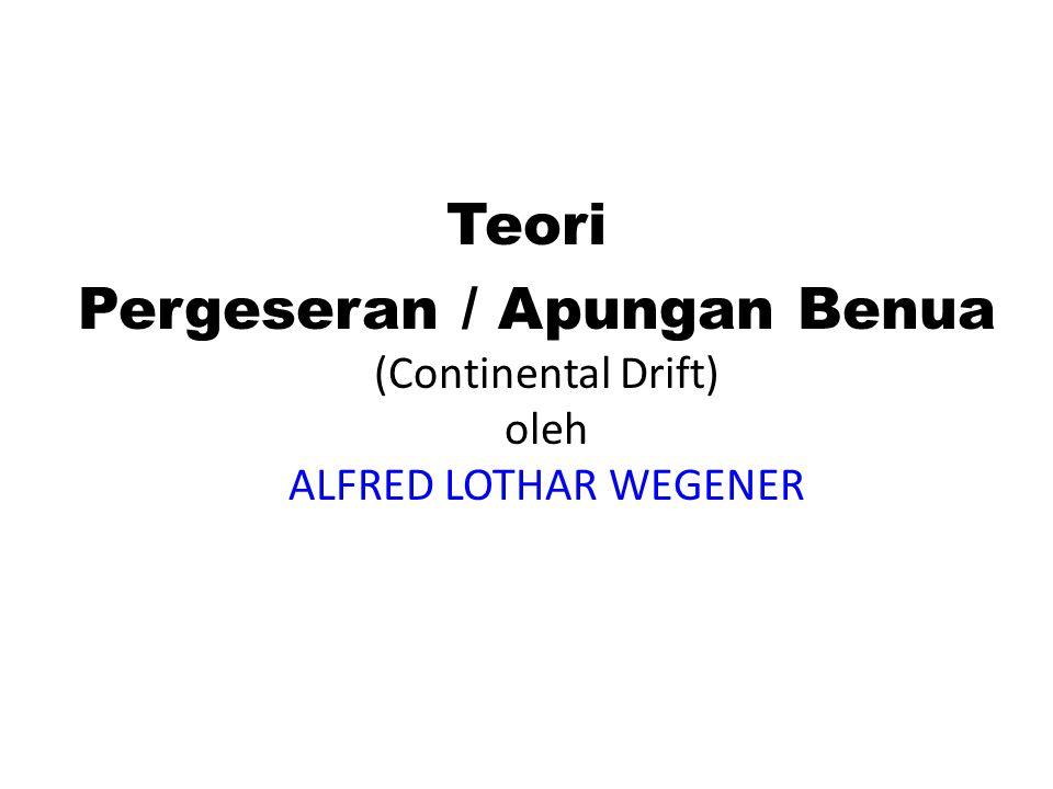 Teori Pergeseran / Apungan Benua (Continental Drift) oleh ALFRED LOTHAR WEGENER