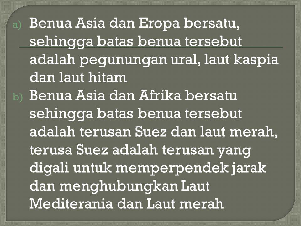 Benua Asia dan Eropa bersatu, sehingga batas benua tersebut adalah pegunungan ural, laut kaspia dan laut hitam
