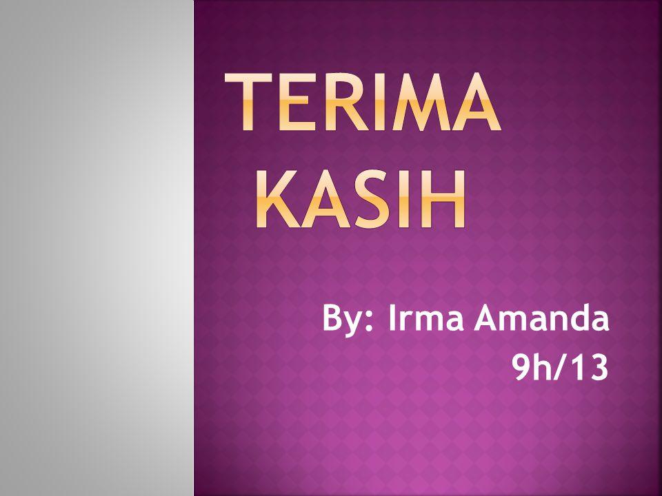 TERIMA KASIH By: Irma Amanda 9h/13