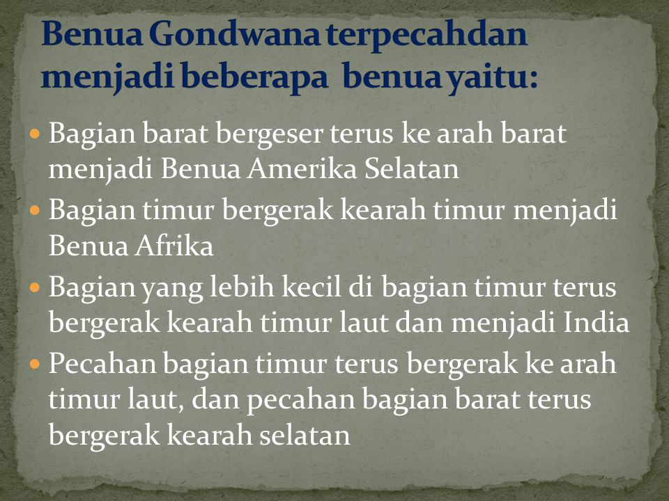 Benua Gondwana terpecahdan menjadi beberapa benua yaitu:
