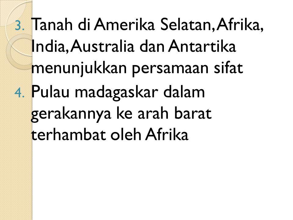 Tanah di Amerika Selatan, Afrika, India, Australia dan Antartika menunjukkan persamaan sifat