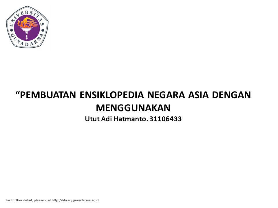 PEMBUATAN ENSIKLOPEDIA NEGARA ASIA DENGAN MENGGUNAKAN Utut Adi Hatmanto. 31106433