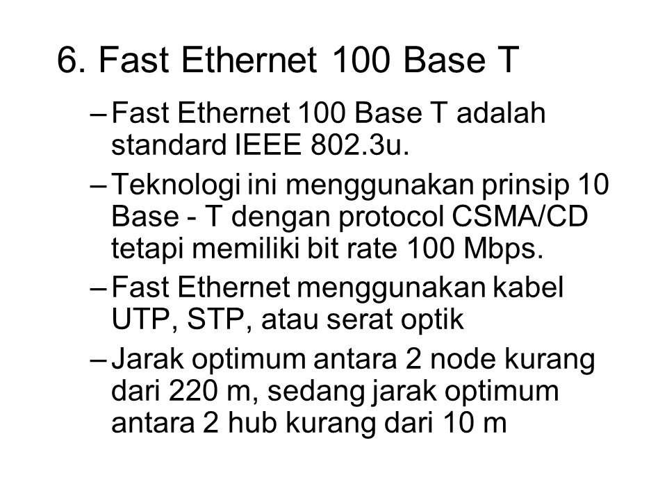 6. Fast Ethernet 100 Base T Fast Ethernet 100 Base T adalah standard IEEE 802.3u.