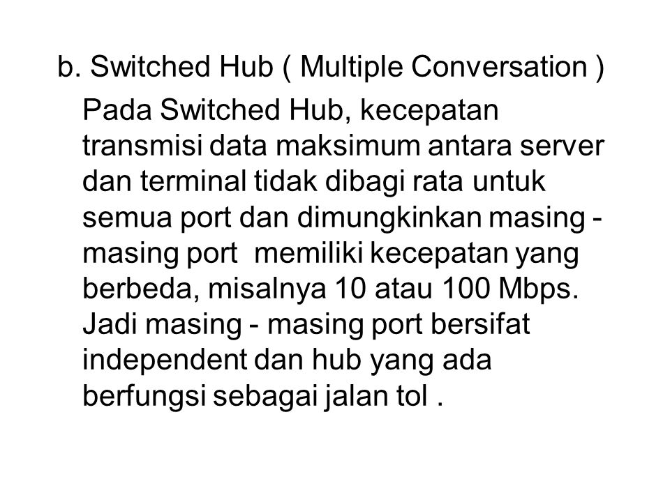 b. Switched Hub ( Multiple Conversation )
