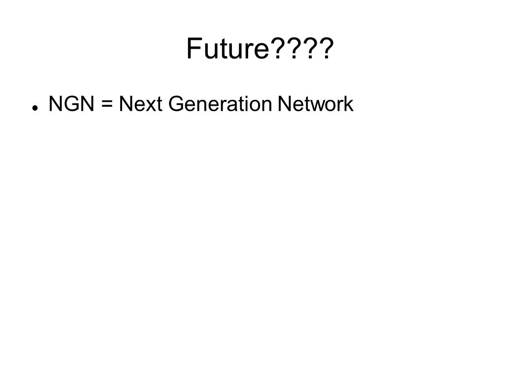 Future NGN = Next Generation Network