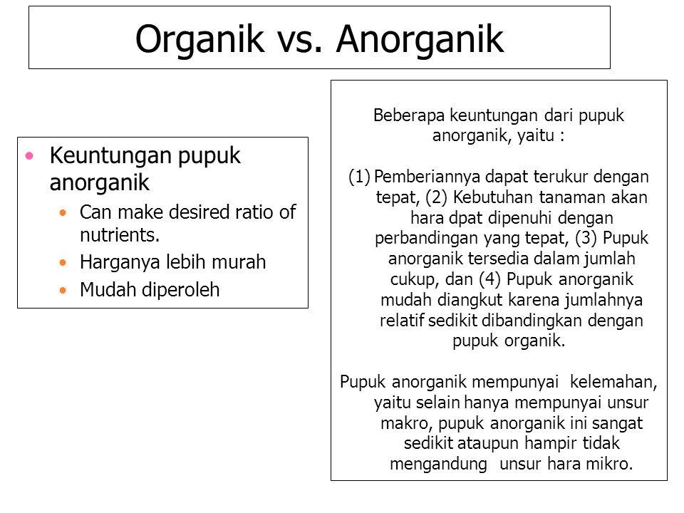 Beberapa keuntungan dari pupuk anorganik, yaitu :