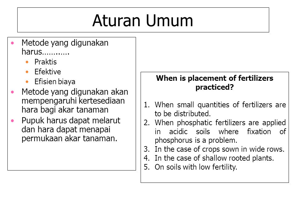 When is placement of fertilizers practiced