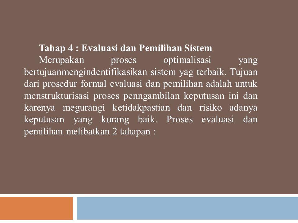 Tahap 4 : Evaluasi dan Pemilihan Sistem