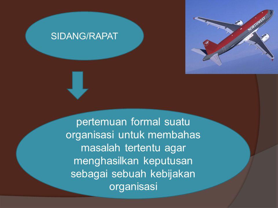 SIDANG/RAPAT pertemuan formal suatu organisasi untuk membahas masalah tertentu agar menghasilkan keputusan sebagai sebuah kebijakan organisasi.