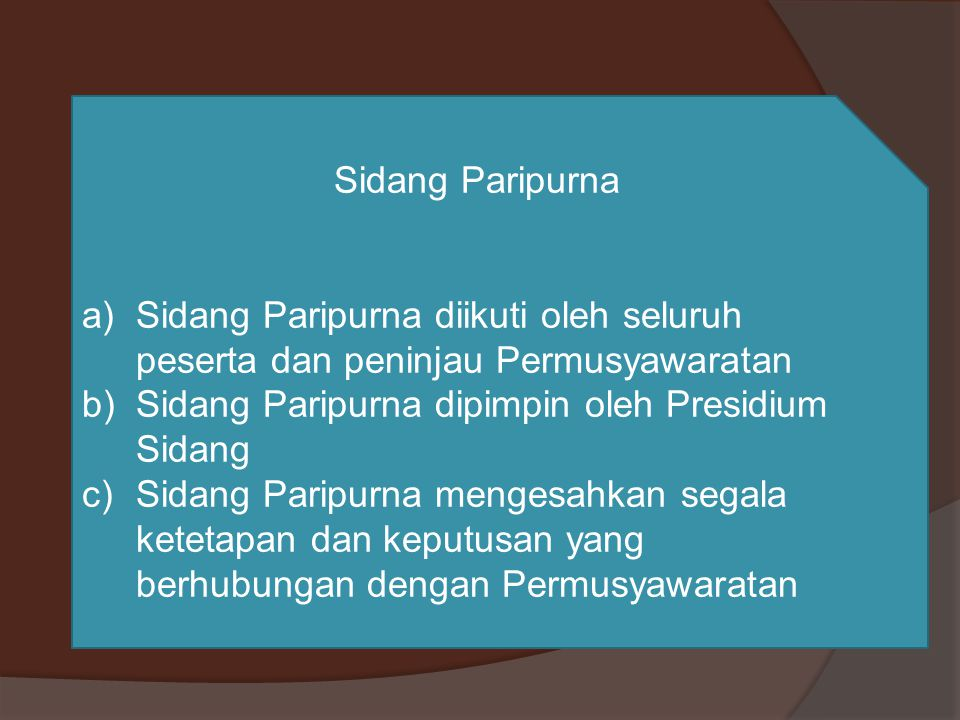 Sidang Paripurna Sidang Paripurna diikuti oleh seluruh peserta dan peninjau Permusyawaratan. Sidang Paripurna dipimpin oleh Presidium Sidang.