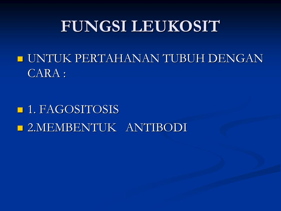 FUNGSI LEUKOSIT UNTUK PERTAHANAN TUBUH DENGAN CARA : 1. FAGOSITOSIS