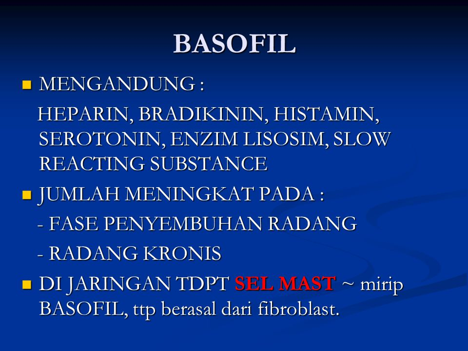 BASOFIL MENGANDUNG : HEPARIN, BRADIKININ, HISTAMIN, SEROTONIN, ENZIM LISOSIM, SLOW REACTING SUBSTANCE.
