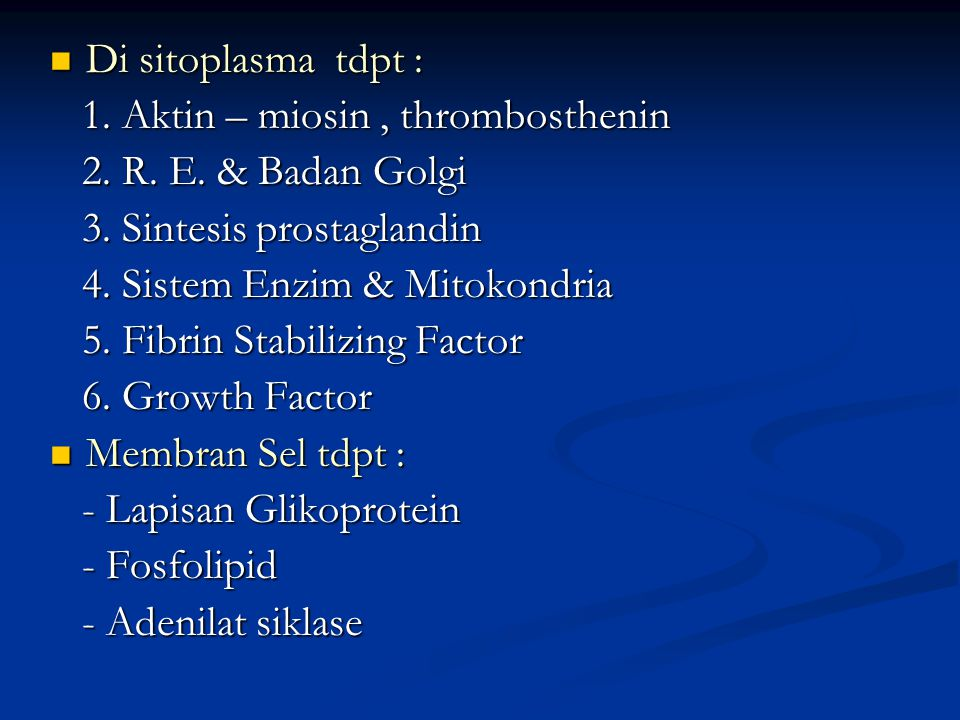 Di sitoplasma tdpt : 1. Aktin – miosin , thrombosthenin. 2. R. E. & Badan Golgi. 3. Sintesis prostaglandin.