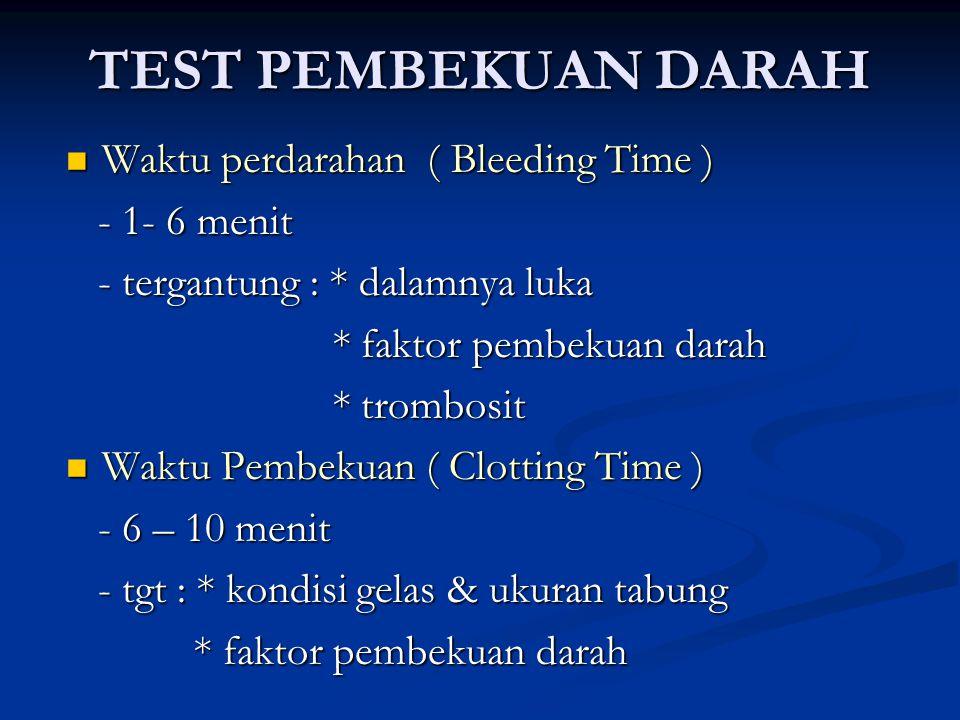 TEST PEMBEKUAN DARAH Waktu perdarahan ( Bleeding Time ) - 1- 6 menit