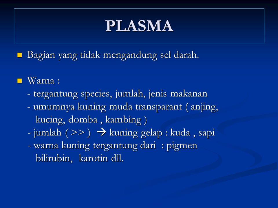 PLASMA Bagian yang tidak mengandung sel darah. Warna :