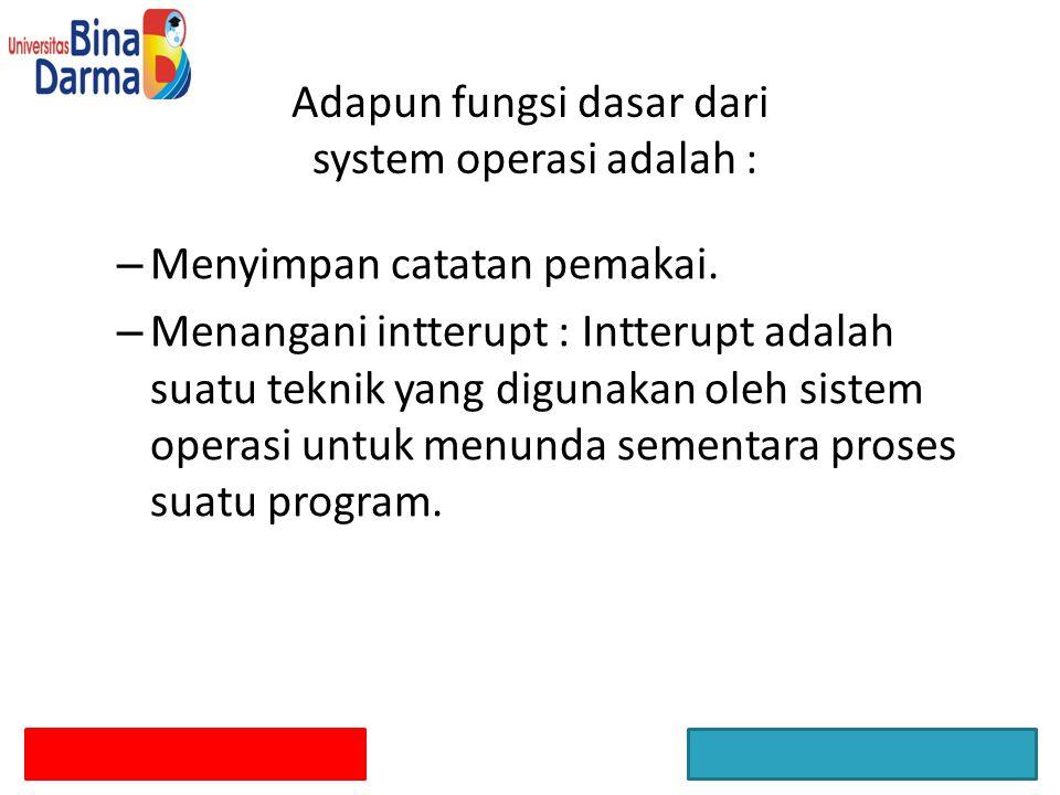 Adapun fungsi dasar dari system operasi adalah :
