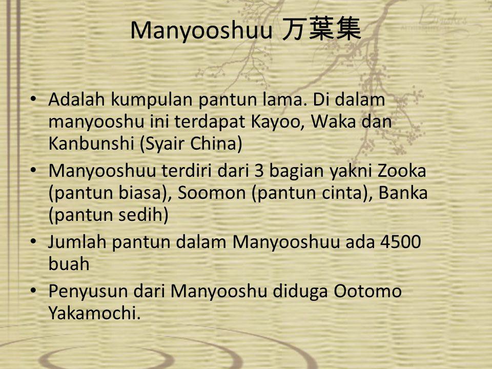 Manyooshuu 万葉集 Adalah kumpulan pantun lama. Di dalam manyooshu ini terdapat Kayoo, Waka dan Kanbunshi (Syair China)