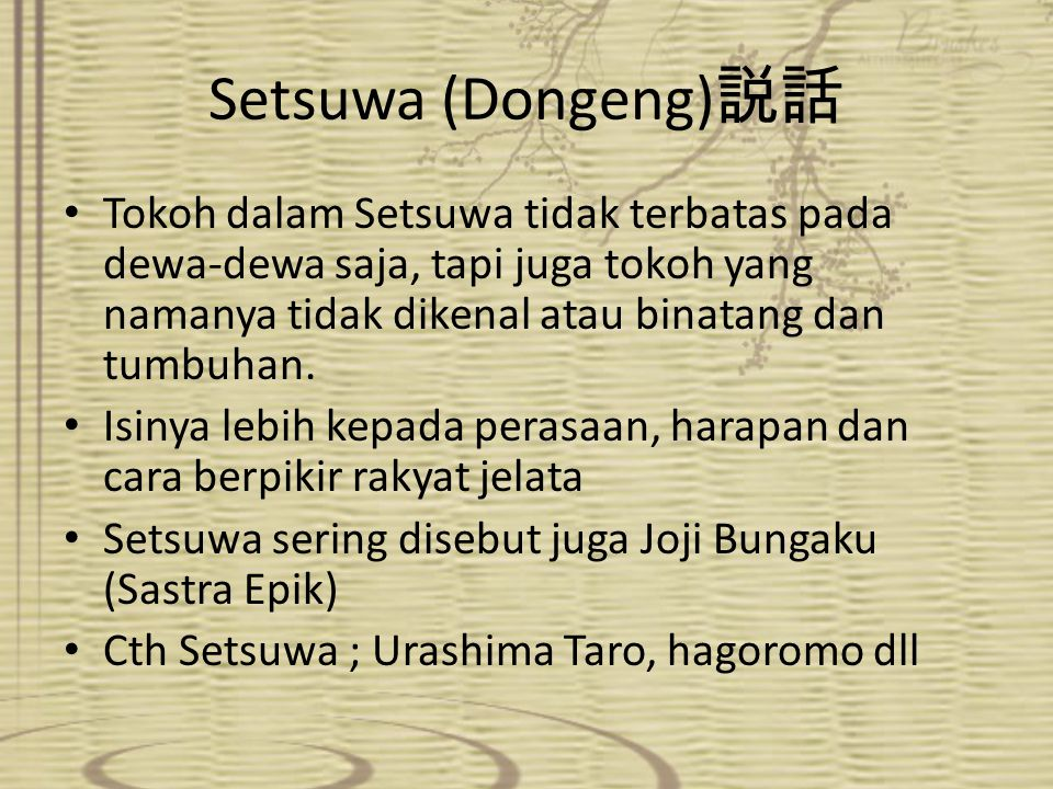 Setsuwa (Dongeng)説話 Tokoh dalam Setsuwa tidak terbatas pada dewa-dewa saja, tapi juga tokoh yang namanya tidak dikenal atau binatang dan tumbuhan.